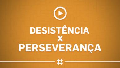 desistencia-x-perseveranca