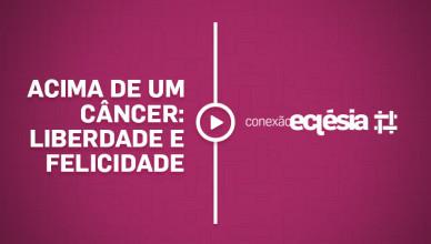 acima-de-um-cancer-liberdade-e-felicidade