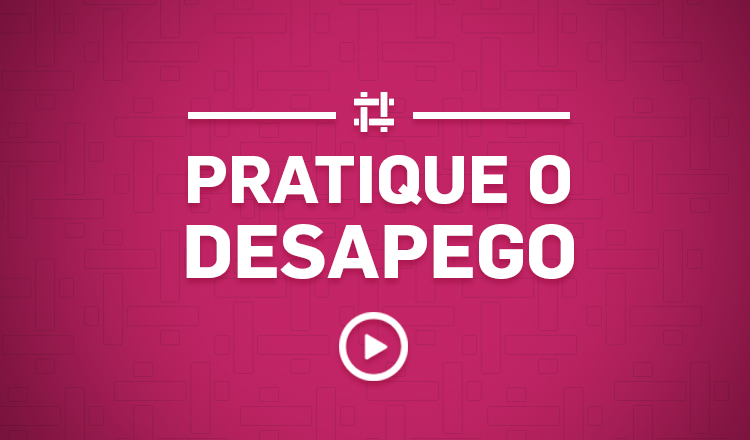 pratique o desapego
