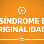 A Síndrome da Originalidade