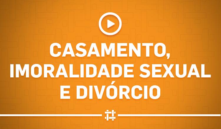 casamento, imoralidade sexual e divórcio